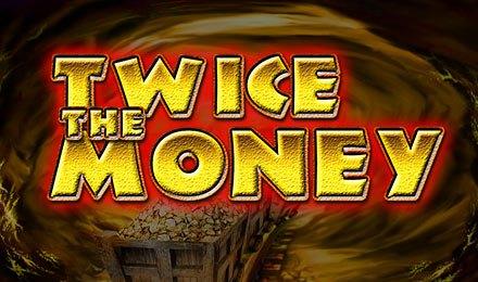 Twice The Money Slots